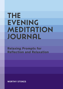 The Evening Meditation Journal (Relaxing Prompts for Reflection and Relaxation) by Worthy Stokes, 9781648769870