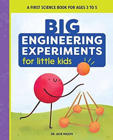 Big Engineering Experiments for Little Kids (A First Science Book for Ages 3 to 5) by Jacie Maslyk, 9781648769160