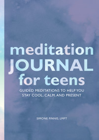 Meditation Journal for Teens (Guided Meditations to Help You Stay Cool, Calm, and Present) by Simone Finnis, 9781648769764