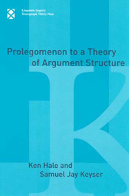 Prolegomenon to a Theory of Argument Structure by Ken Hale, Samuel Jay Keyser, 9780262582148