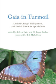 Gaia in Turmoil (Climate Change, Biodepletion, and Earth Ethics in an Age of Crisis) by Eileen Crist, H. Bruce Rinker, Bill McKibben, 9780262513524