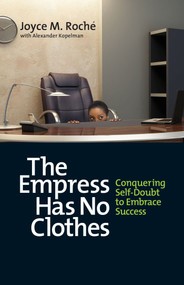 The Empress Has No Clothes (Conquering Self-Doubt to Embrace Success) by Joyce M. Roché, Alexander Kopelman, 9781609946364
