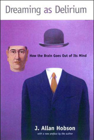 Dreaming as Delirium (How the Brain Goes Out of Its Mind) by J. Allan Hobson, 9780262581790