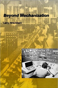 Beyond Mechanization (Work and Technology in a Postindustrial Age) by Larry Hirschhorn, 9780262580816