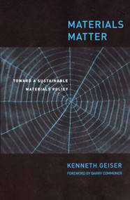 Materials Matter (Toward a Sustainable Materials Policy) by Ken Geiser, Barry Commoner, 9780262571487