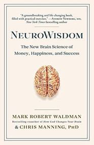 NeuroWisdom (The New Brain Science of Money, Happiness, and Success) - 9781635766684 by Mark Robert Waldman, PhD Manning, Chris, 9781635766684