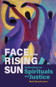 Face to the Rising Sun (Reflections on Spirituals and Justice) by Mark Bozzuti-Jones, 9780880284998