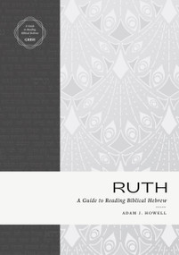 Ruth (A Guide to Reading Biblical Hebrew) by Adam J. Howell, 9781683595571