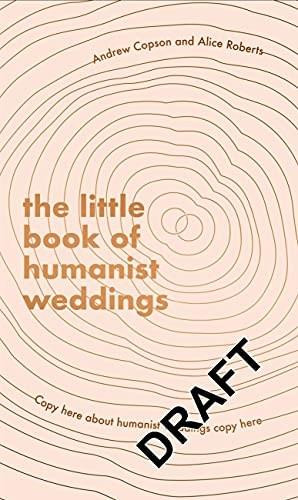 The Little Book of Humanist Weddings (Enduring inspiration for celebrating love and commitment) by Andrew Copson, Alice Roberts, 9780349429731