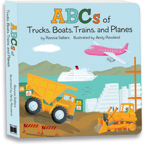 The ABCs of Trucks, Boats Planes, and Trains by Ronnie Sellers, 9781531912222