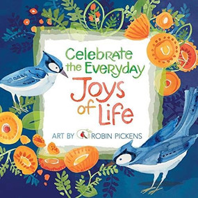 Celebrate The Everyday Joys of Life by Robin Pickens, 9781531915773