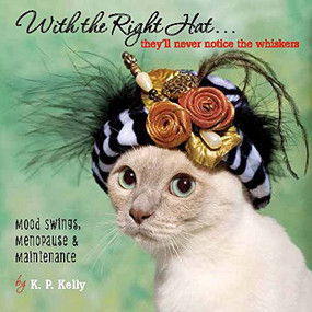 With the Right Hat, They'll Never Notice the Whiskers by K. P. Kelly, 9781416245322