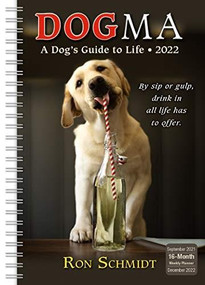 Dogma: A Dog's Guide to Life Classic Weekly 2022 Planner 16-Month: September 2021 - December 2022 by Schmidt, Ron, 9781531913304