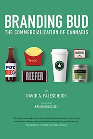 Branding Bud (The Commercialization of Cannabis) by David Paleschuck, 9781936807512