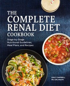 The Complete Renal Diet Cookbook (Stage-by-Stage Nutritional Guidelines, Meal Plans, and Recipes) by Emily Campbell, 9781648765445