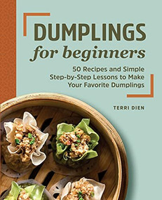 Dumplings for Beginners (50 Recipes and Simple Step-by-Step Lessons to Make Your Favorite Dumplings) by Terri Dien, 9781648769696