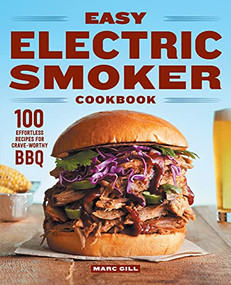 Easy Electric Smoker Cookbook (100 Effortless Recipes for Crave-Worthy BBQ) by Marc Gill, 9781647396336