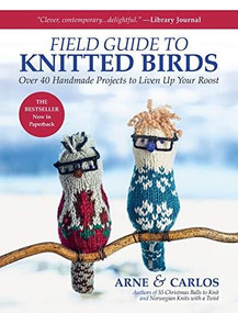 Arne & Carlos' Field Guide to Knitted Birds (Over 40 Handmade Projects to Liven Up Your Roost) - 9781646010714 by Carlos Zachrison, Arne Nerjordet, 9781646010714