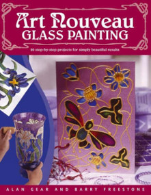 """""""Art Nouveau"""" Glass Painting Made Easy (20 Step by Step Projects for Simply Beautiful Results) by Alan Gear, Barry L. Freestone, 9780715314647"""