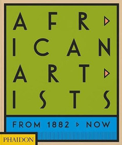 African Artists (From 1882 to Now) by Phaidon Editors, Joseph L. Underwood, Chika Okeke-Agulu, 9781838662431