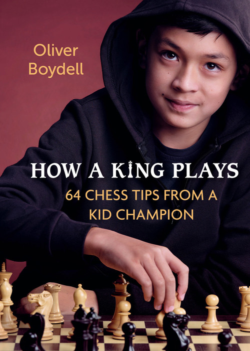 How a King Plays (64 Chess Tips from a Kid Champion) by Oliver Boydell, 9780593451267