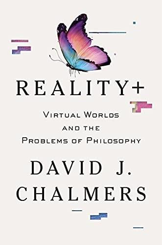 Reality+ (Virtual Worlds and the Problems of Philosophy) by David J. Chalmers, 9780393635805