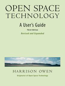 Open Space Technology (A User's Guide) by Harrison Owen, 9781576754764