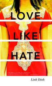 Love Like Hate (A Novel) by Linh Dinh, 9781583229095