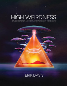 High Weirdness (Drugs, Esoterica, and Visionary Experience in the Seventies) by Erik Davis, 9781907222870