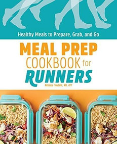 Meal Prep Cookbook for Runners (Healthy Meals to Prepare, Grab, and Go) by Rebecca Toutant, 9781648763427