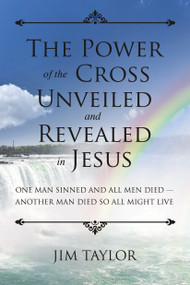 The Power of the Cross (One Man Sinned and All Men Died - Another Man Died So All Might Live) by James Taylor, 9781633571365