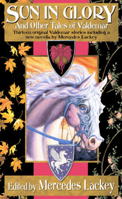 Sun in Glory and Other Tales of Valdemar by Mercedes Lackey, 9780756401665