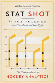Hockey Abstract Presents... Stat Shot (The Ultimate Guide to Hockey Analytics) by Rob Vollman, Tom Awad, Iain Fyffe, 9781770413092