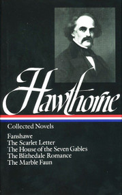 Nathaniel Hawthorne: Collected Novels (LOA #10) (The Scarlet Letter / The House of Seven Gables / The Blithedale Romance /  Fanshawe / The Marble Faun) by Nathaniel Hawthorne, Millicent Bell, 9780940450080