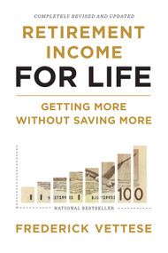 Retirement Income for Life (Getting More without Saving More (Second Edition)) by Frederick Vettese, 9781770416024