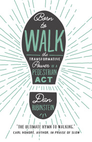 Born to Walk (The Transformative Power of a Pedestrian Act) by Dan Rubinstein, Kevin Patterson, 9781770414198
