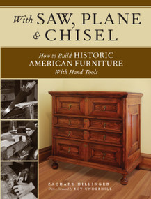With Saw, Plane and Chisel (Building Historic American Furniture With Hand Tools) by Zachary Dillinger, Roy Underhill, 9781440343391