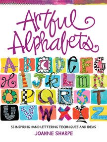 Artful Alphabets (55 Inspiring Hand Lettering Techniques and Ideas) by Joanne Sharpe, 9781440353062