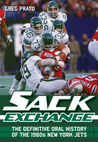 Sack Exchange (The Definitive Oral History of the 1980s New York Jets) by Greg Prato, 9781770410039