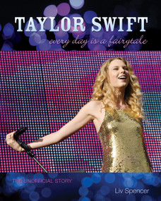 Taylor Swift (Every Day Is a Fairytale - The Unofficial Story) by Liv Spencer, 9781550229318