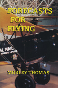 Forecasts for Flying (Meteorology in Canada 1918-1939) by Morley Thomas, 9781550223033