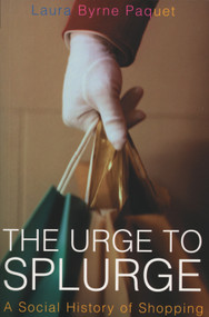 The Urge to Splurge (A Social History of Shopping) by Laura Byrne Paquet, Laura Byrne Paquet, 9781550225839