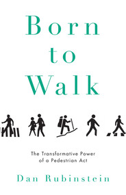 Born to Walk (The Transformative Power of a Pedestrian Act) - 9781770411890 by Dan Rubinstein, Kevin Patterson, 9781770411890