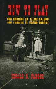 How To Play (The Theatre of James Reaney) by Gerald Parker, 9781550221190