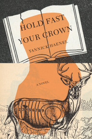 Hold Fast Your Crown (A Novel) by Yannick Haenel, Teresa Fagan, 9781590519752