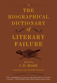 The Biographical Dictionary of Literary Failure - 9781612193786 by C. D. Rose, Andrew Gallix, 9781612193786