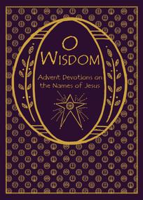 O Wisdom (Advent Devotions on the Names of Jesus) by Rachel Jones, 9780880284714