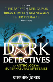 Dark Detectives: An Anthology of Supernatural Mysteries by Stephen Jones, 9781783291304