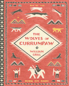 The Wolves of Currumpaw by William Grill, 9781909263833