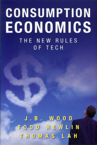 Consumption Economics (The New Rules of Tech) by Todd Hewlin, J.B. Wood, Thomas Law, 9780984213030
